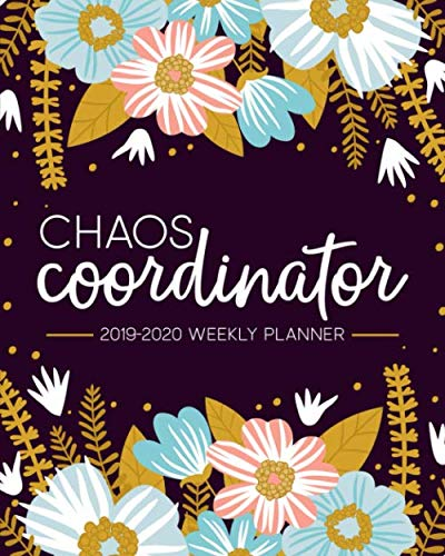 Chaos Coordinator: 2019-2020 Weekly Planner: July 1, 2019 to June 30, 2020: Weekly & Monthly View Planner, Organizer & Diary: Modern Florals in Pink Blue & Yellow 7257 (Mommy Weekly Planner)