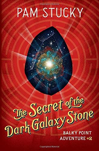 The Secret of the Dark Galaxy Stone: Balky Point Adventure #2 (Balky Point Adventures) (Volume 2) ebook
