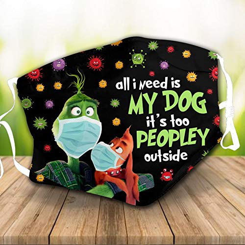 Holiday Face Mask - Grinch All I need is My Dog it's too Peopley outside