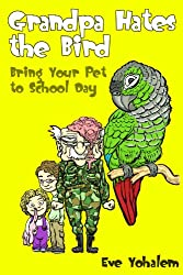 GRANDPA HATES THE BIRD: Bring Your Pet to School Day