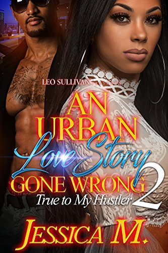 [FREE] An Urban Love Story Gone Wrong 2: True to My Hustler<br />[D.O.C]