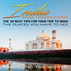 India: The 30 Best Tips for Your Trip to India - the Places You Have to See Hörbuch von  Traveling The World Gesprochen von: Trevor Clinger
