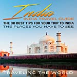 India: The 30 Best Tips for Your Trip to India - the Places You Have to See |  Traveling The World