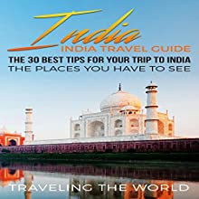 India: The 30 Best Tips for Your Trip to India - the Places You Have to See Audiobook by  Traveling The World Narrated by Trevor Clinger