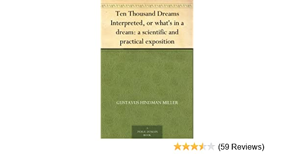 Ten thousand dreams interpreted or whats in a dream a scientific ten thousand dreams interpreted or whats in a dream a scientific and practical exposition kindle edition by gustavus hindman miller fandeluxe Gallery