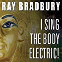 I Sing the Body Electric!: And Other Stories Audiobook by Ray Bradbury Narrated by Dick Hill