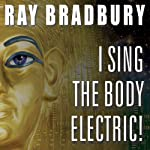 I Sing the Body Electric!: And Other Stories | Ray Bradbury