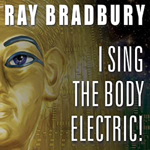 I Sing the Body Electric! Audiobook
