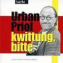 Kwittung, bitte: Live aus dem Unterhaus, Mainz Hörspiel von Urban Priol Gesprochen von: Urban Priol