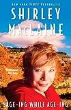 Sage-Ing While Age-Ing, Shirley MacLaine, 1416550429