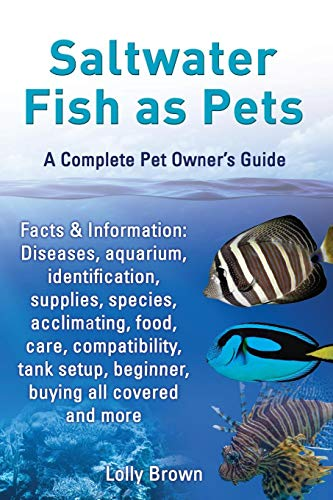 (Saltwater Fish as Pets. Facts & Information: Diseases, Aquarium, Identification, Supplies, Species, Acclimating, Food, Care, Compatibility, Tank Setup)