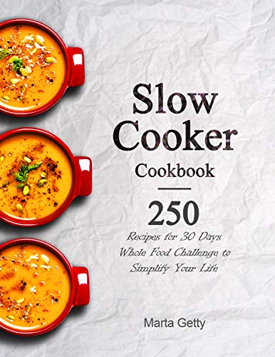 Slow Cooker Cookbook: 250 Recipes for 30 Days Whole Food Challenge to Simplify Your Life by Marta Getty