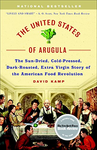 The United States of Arugula: The Sun Dried, Cold Pressed, Dark Roasted, Extra Virgin Story of the American Food Revolut