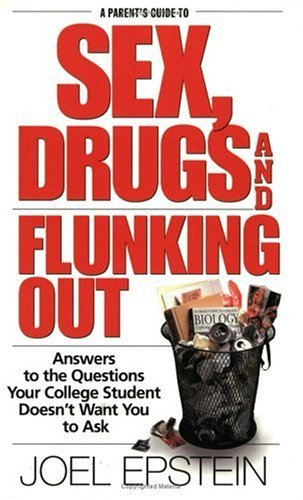 Download By Joel Epstein - A Parent's Guide to Sex, Drugs, and Flunking Out: Answers to the (2001-09-11) [Paperback] pdf