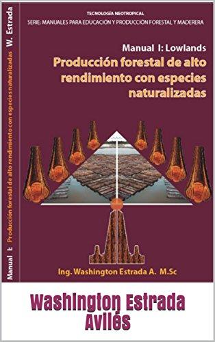 Producción Forestal De Alto Rendimiento Con Especies Naturalizadas: Manual I: Tierras Bajas (Lowlands