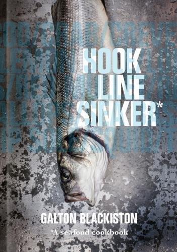 Hook Line Sinker: A Seafood Cookbook by Galton Blackiston