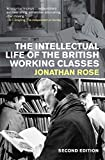 british working class - The Intellectual Life of the British Working Classes: Second Edition