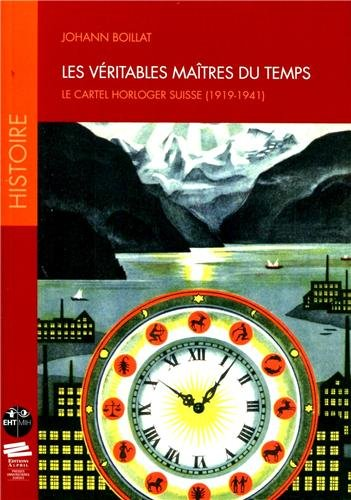 les-veritables-maitres-du-temps-le-cartel-horloger-suisse-1919-1941