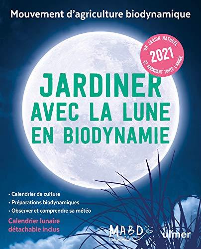 Calendrier Lunaire 2021 Jardinage Jardiner avec la Lune en biodynamie 2021 (+ calendrier lunaire