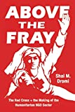 "Shai M. Dromi, ""Above the Fray: The Red Cross and the Making of the Humanitarian NGO Sector"" (U Chicago Press, 2020)"
