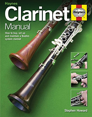 Clarinet Manual: How to Buy, Set Up and Maintain a Boehm System Clarinet Complete Clarinet Player Book