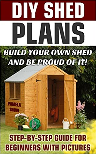DIY Shed Plans: Build Your Own Shed And Be Proud Of It!
