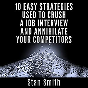 10 Easy Strategies Used to Crush a Job Interview and Annihilate Your Competitors Audiobook