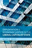 Exploitation and Economic Justice in the Liberal Capitalist State, Reiff, Mark R., 0199664005
