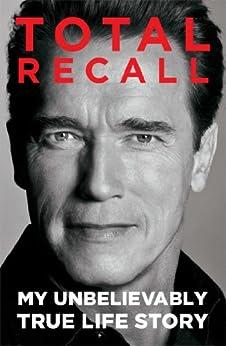 Total Recall: My Unbelievably True Life Story by [Schwarzenegger, Arnold]