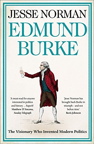 Edmund Burke  The Visionary Who Invented Modern Politics