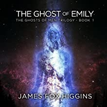 The Ghost of Emily: The Ghosts of Men Trilogy, Volume 1 Audiobook by James Fox Higgins Narrated by James Fox Higgins