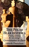 The Polar Bear System 1: Dangerous & Strong! (volume 1)-Gm Henrik Danielsen
