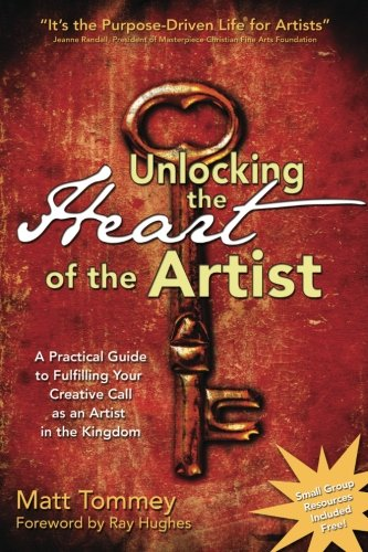 Art Artist Paintings Prints - Unlocking the Heart of the Artist: A Practical Guide to Fulfilling Your Creative Call as an Artist in the Kingdom