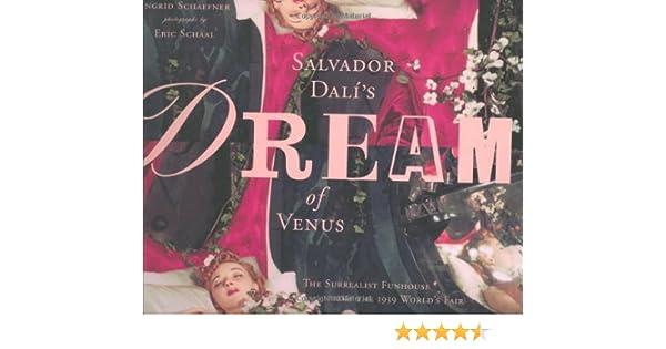 54d3188157 Salvador Dali's Dream of Venus: The Surrealist Funhouse from the 1939  World's Fair: Ingrid Schaffner: 9781568983592: Amazon.com: Books