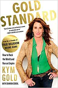 885dec68d Amazon.com: Gold Standard: How to Rock the World and Run an Empire  (9781634501286): Kym Gold, Sharon Soboil: Books