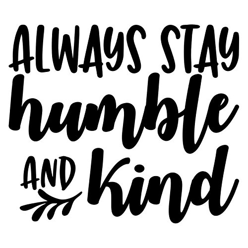 Always Stay Humble and Kind Vinyl Decal Sticker | Cars Trucks Vans SUVs Windows Walls Cups Laptops | Black | 5.5 Inch | ()