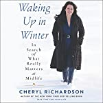 Waking Up in Winter: In Search of What Really Matters at Midlife | Cheryl Richardson