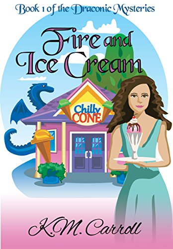 Fire and Ice Cream (The Draconic Mysteries Book 1) by [Carroll, K.M.]