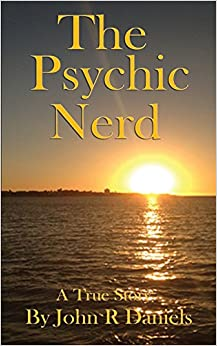 The Psychic Nerd: A true story of my spiritual journey since childhood into the world of psychic's, mediums, spirits and the paranormal