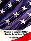 img - for A History of Musgrove Park Hospital During World War 2 and the 67th 67th General Hospital (formally - The Cactus and the Pine) book / textbook / text book