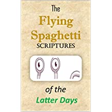 The Flying Spaghetti Scriptures of the Latter Days