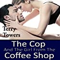 The Cop and the Girl from the Coffee Shop Hörbuch von Terry Towers Gesprochen von: Ali Cheff