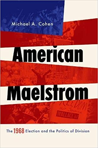 American Maelstrom: The 1968 Election and the Politics of ...