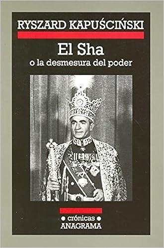 Descarga gratuita de ebooks para amazon kindle El Sha O La Desmesura Del Poder (Crónicas Anagrama) 8433925083 PDF MOBI