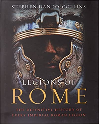 Legions of Rome: The Definitive History of Every Imperial