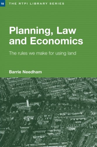 (Planning, Law and Economics: The Rules We Make for Using Land (RTPI Library Series))