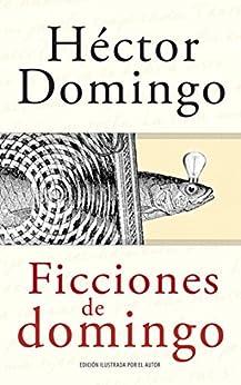 Ficciones de domingo (Spanish Edition) by [Domingo, Héctor]