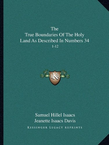 The True Boundaries Of The Holy Land As Described In Numbers 34: 1-12: Solving The Many Diversified Theories As To Their Location (1917) pdf epub