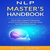 NLP Master's Handbook: The 21 Neuro Linguistic Programming & Mind Control Techniques That Will Change Your Mind and Life Forever