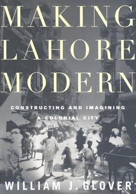 [(Making Lahore Modern: Constructing and Imagining a Colonial City )] [Author: William J. Glover] [Jan-2008] (Making Lahore Modern compare prices)